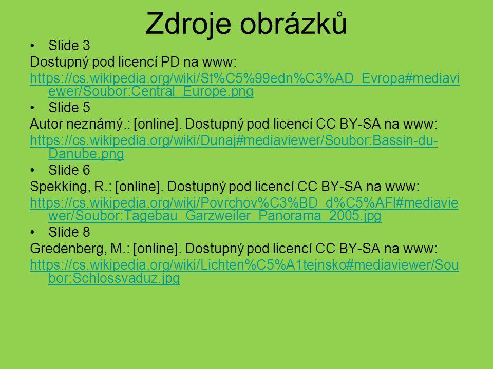 Zdroje obrázků Slide 3 Dostupný pod licencí PD na www: https://cs.wikipedia.org/wiki/St%C5%99edn%C3%AD_Evropa#mediavi ewer/Soubor:Central_Europe.png Slide 5 Autor neznámý.: [online].