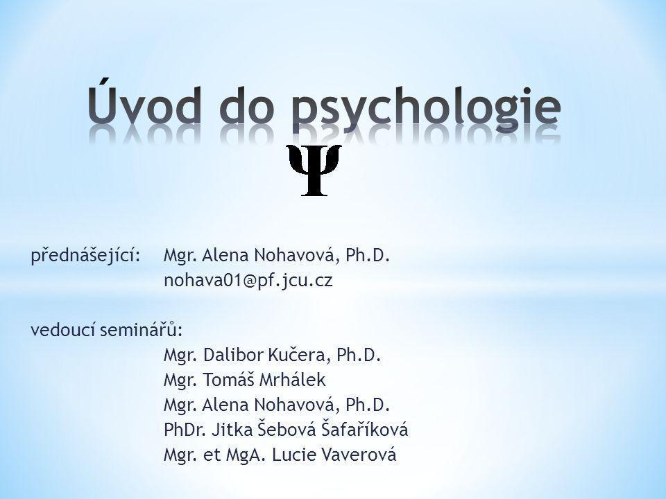 přednášející: Mgr. Alena Nohavová, Ph.D. nohava01@pf.jcu.cz vedoucí seminářů: Mgr. Dalibor Kučera, Ph.D. Mgr. Tomáš Mrhálek Mgr. Alena Nohavová, Ph.D.