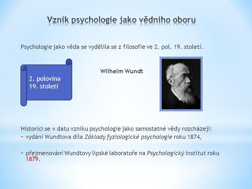 Psychologie jako věda se vydělila se z filosofie ve 2. pol. 19. století. Wilhelm Wundt Historici se v datu vzniku psychologie jako samostatné vědy roz