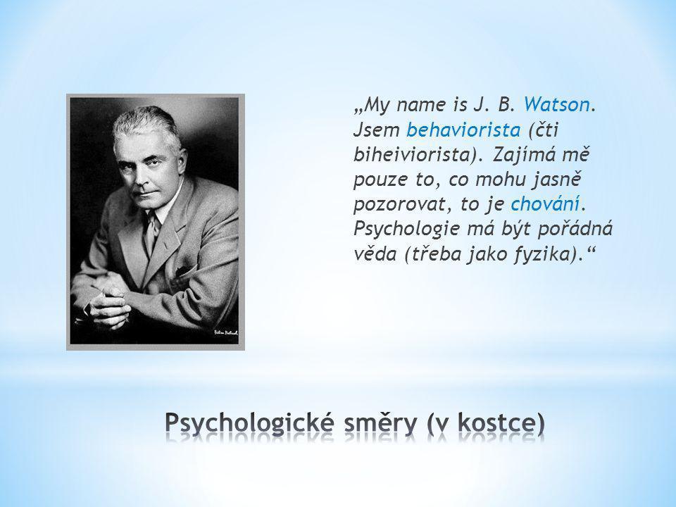 """""""My name is J. B. Watson. Jsem behaviorista (čti biheiviorista). Zajímá mě pouze to, co mohu jasně pozorovat, to je chování. Psychologie má být pořádn"""