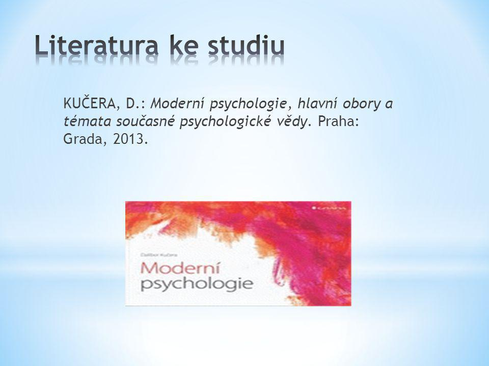 KUČERA, D.: Moderní psychologie, hlavní obory a témata současné psychologické vědy. Praha: Grada, 2013.