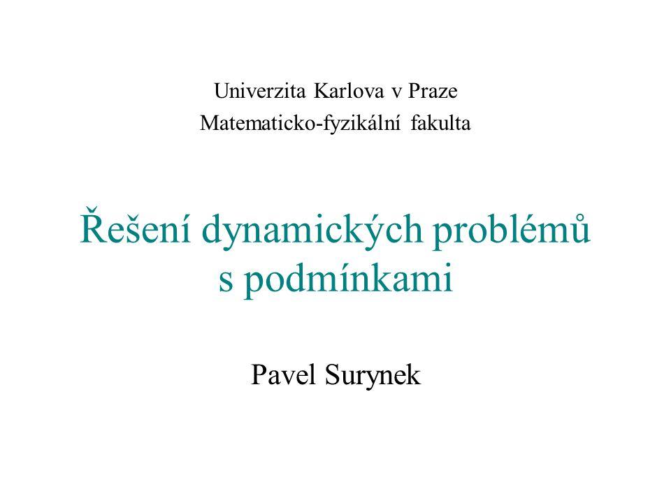 Řešení dynamických problémů s podmínkami Pavel Surynek Univerzita Karlova v Praze Matematicko-fyzikální fakulta