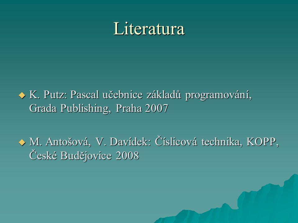 Literatura  K. Putz: Pascal učebnice základů programování, Grada Publishing, Praha 2007  M.