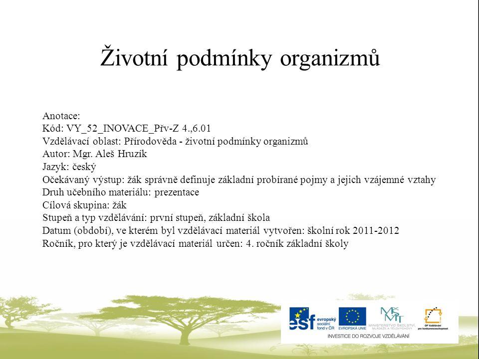 Životní podmínky organizmů Anotace: Kód: VY_52_INOVACE_Přv-Z 4.,6.01 Vzdělávací oblast: Přírodověda - životní podmínky organizmů Autor: Mgr.