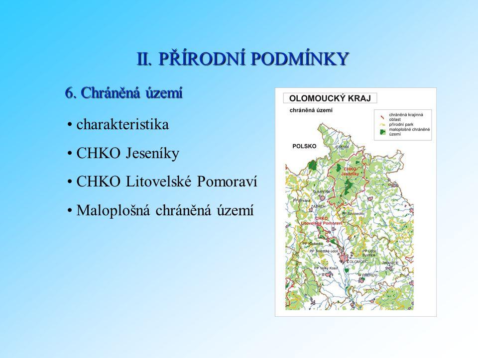 6. Chráněná území charakteristika CHKO Jeseníky CHKO Litovelské Pomoraví Maloplošná chráněná území II. PŘÍRODNÍ PODMÍNKY