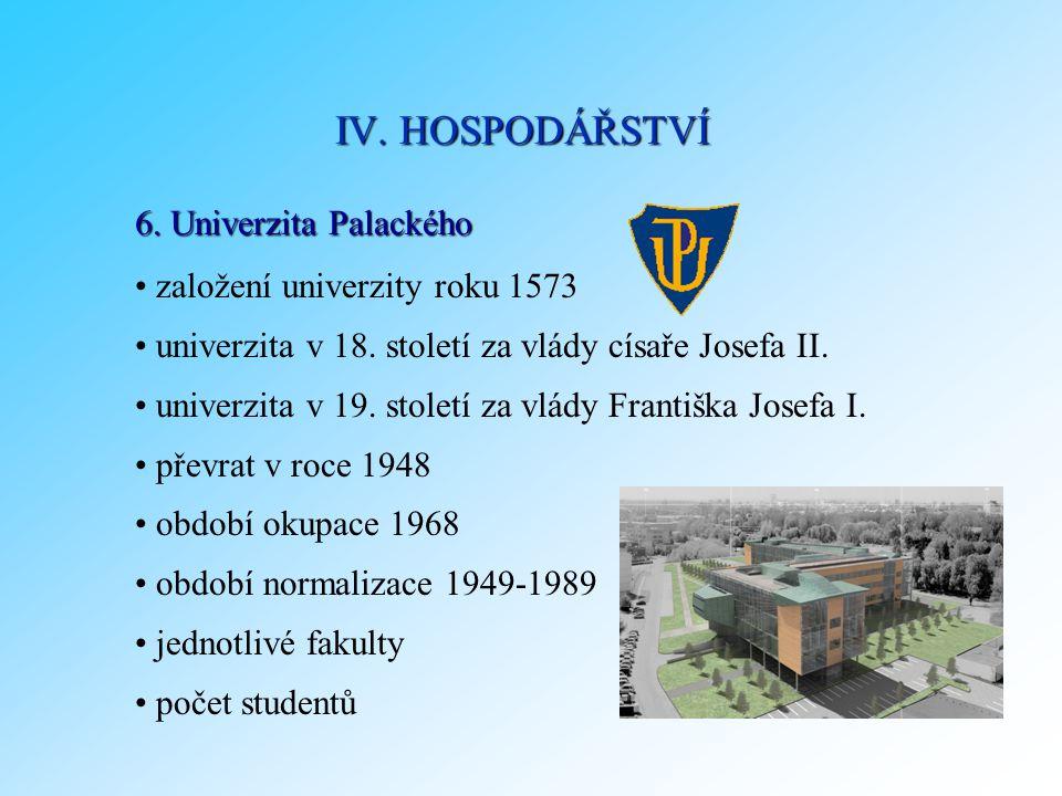 6. Univerzita Palackého založení univerzity roku 1573 univerzita v 18. století za vlády císaře Josefa II. univerzita v 19. století za vlády Františka