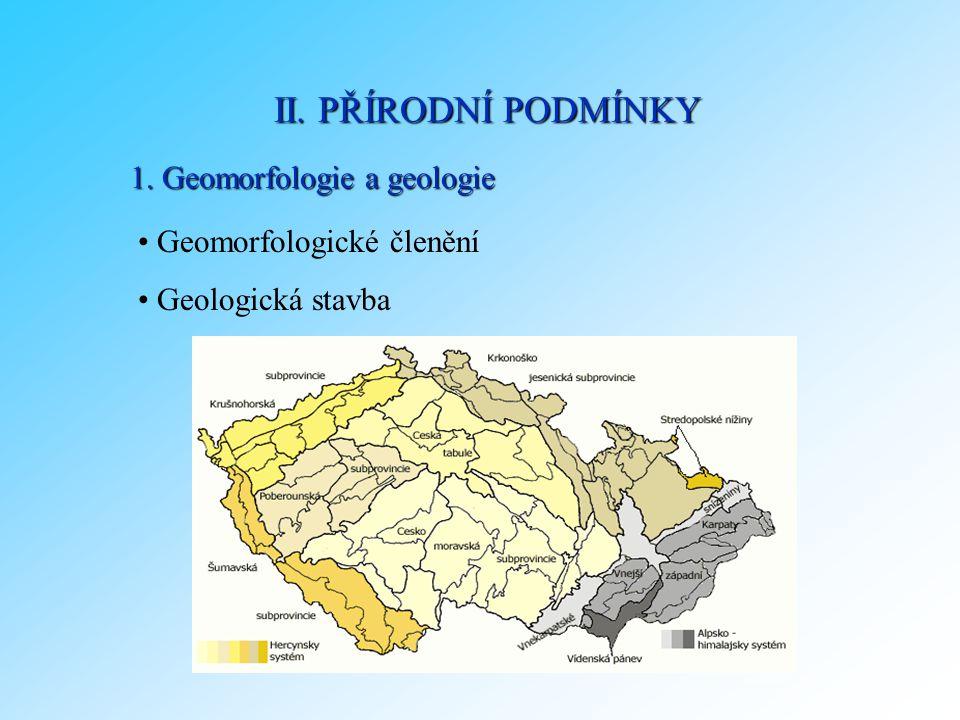 1. Geomorfologie a geologie Geomorfologické členění Geologická stavba II. PŘÍRODNÍ PODMÍNKY