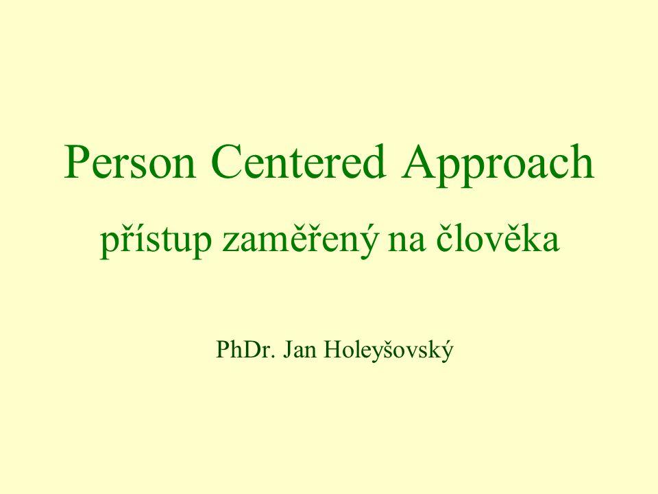 Person Centered Approach PhDr. Jan Holeyšovský přístup zaměřený na člověka