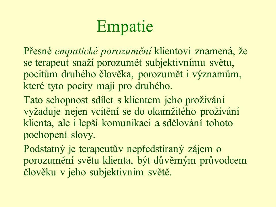 Empatie Přesné empatické porozumění klientovi znamená, že se terapeut snaží porozumět subjektivnímu světu, pocitům druhého člověka, porozumět i význam