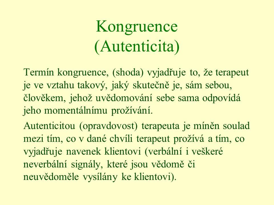 Kongruence (Autenticita) Termín kongruence, (shoda) vyjadřuje to, že terapeut je ve vztahu takový, jaký skutečně je, sám sebou, člověkem, jehož uvědom