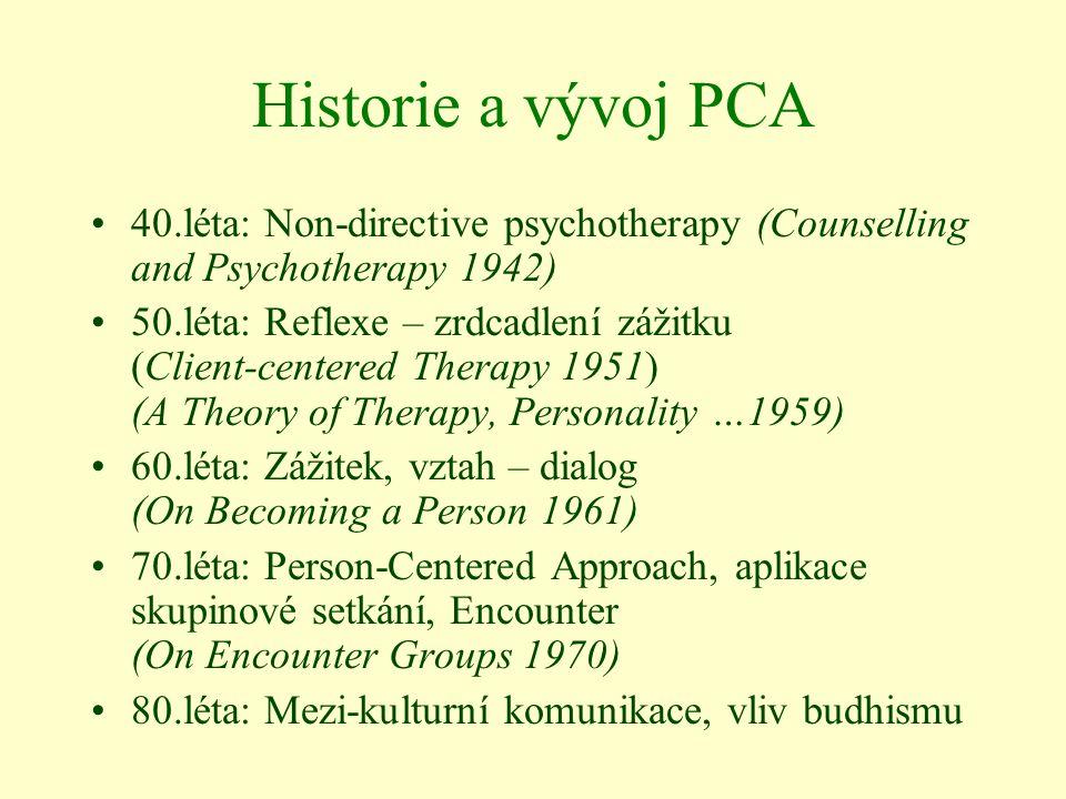 Historie a vývoj PCA 40.léta: Non-directive psychotherapy (Counselling and Psychotherapy 1942) 50.léta: Reflexe – zrdcadlení zážitku (Client-centered