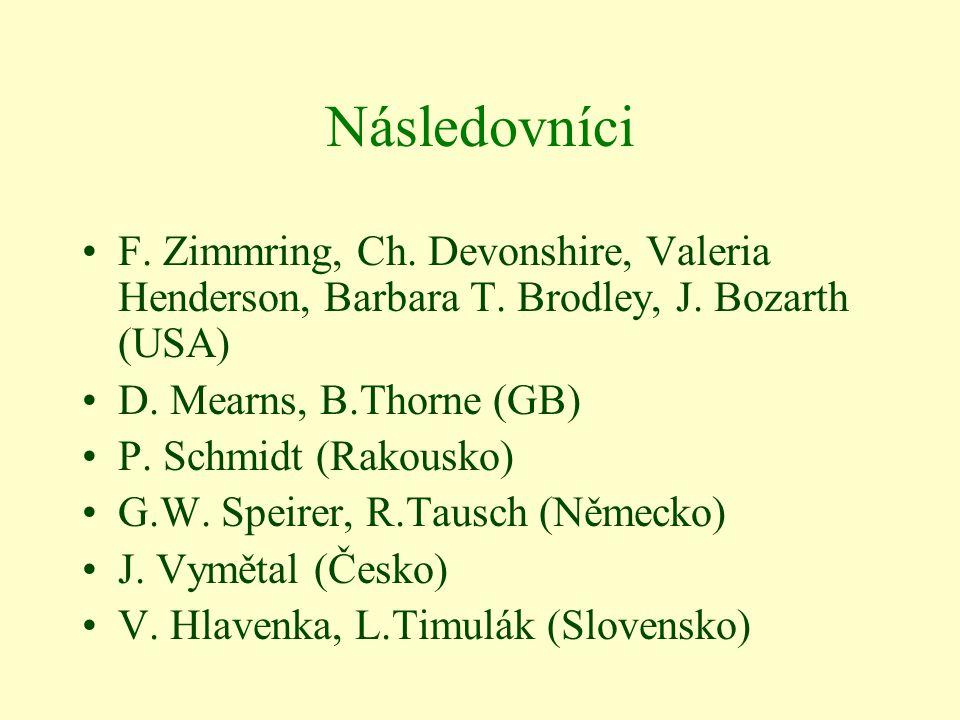 Následovníci F. Zimmring, Ch. Devonshire, Valeria Henderson, Barbara T. Brodley, J. Bozarth (USA) D. Mearns, B.Thorne (GB) P. Schmidt (Rakousko) G.W.