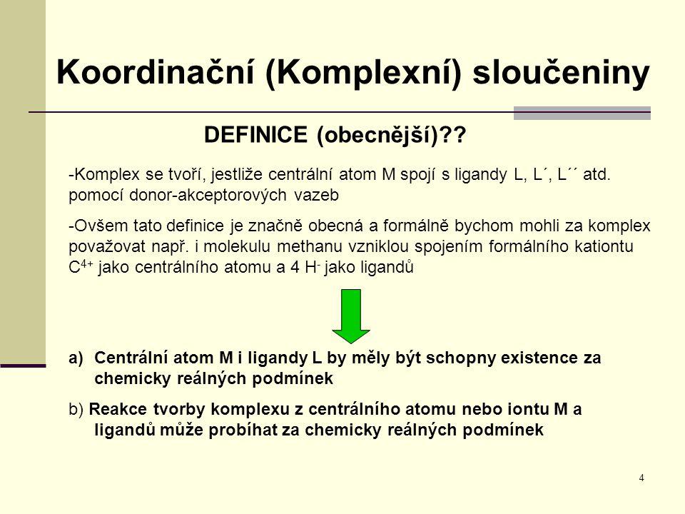 4 Koordinační (Komplexní) sloučeniny DEFINICE (obecnější)?? -Komplex se tvoří, jestliže centrální atom M spojí s ligandy L, L´, L´´ atd. pomocí donor-