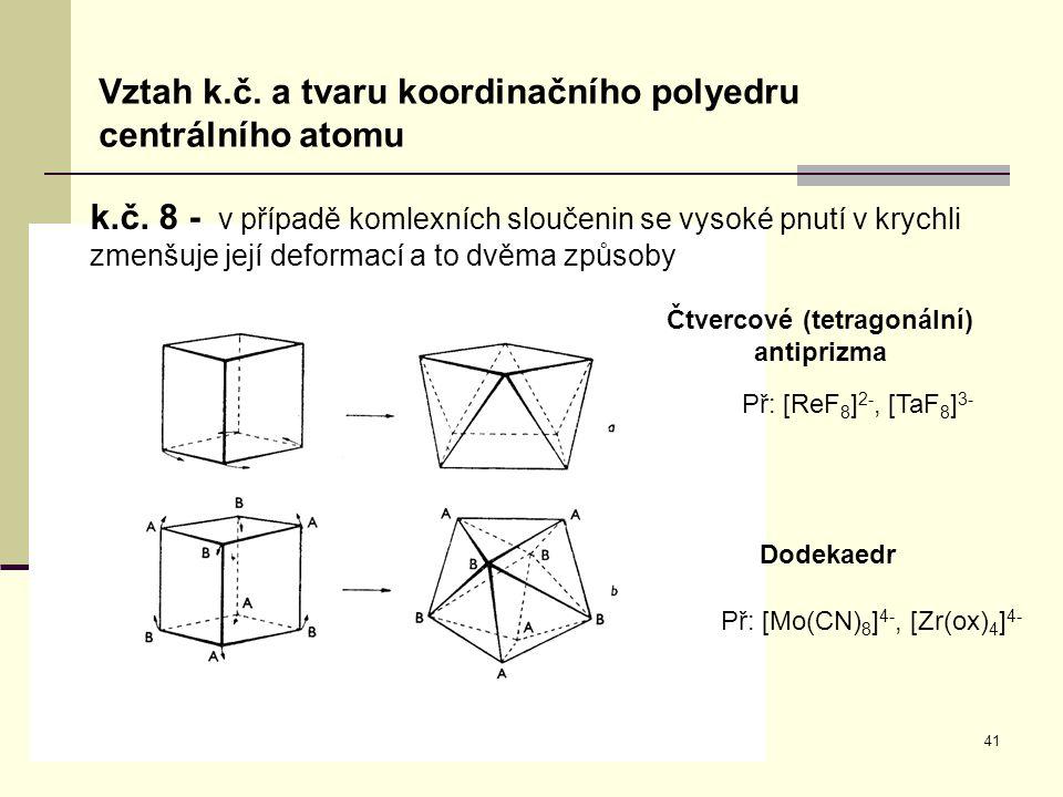41 Vztah k.č. a tvaru koordinačního polyedru centrálního atomu k.č. 8 - v případě komlexních sloučenin se vysoké pnutí v krychli zmenšuje její deforma