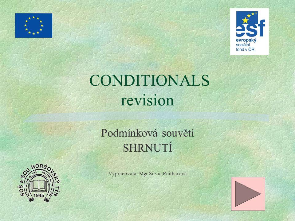 CONDITIONALS revision Podmínková souvětí SHRNUTÍ Vypracovala: Mgr.Silvie Reitharová
