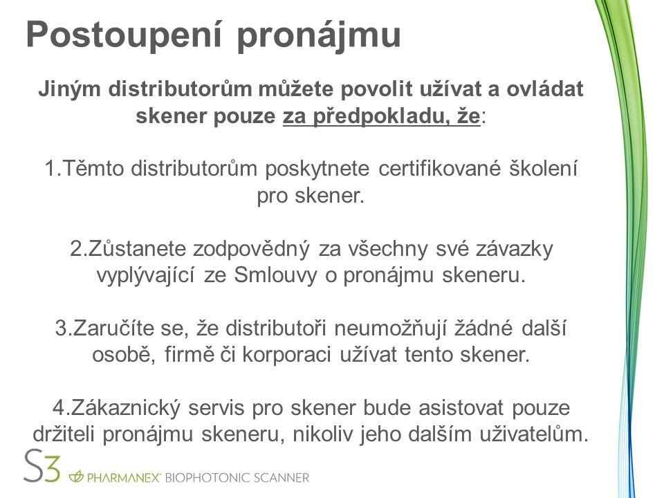 Postoupení pronájmu Jiným distributorům můžete povolit užívat a ovládat skener pouze za předpokladu, že: 1.Těmto distributorům poskytnete certifikovan