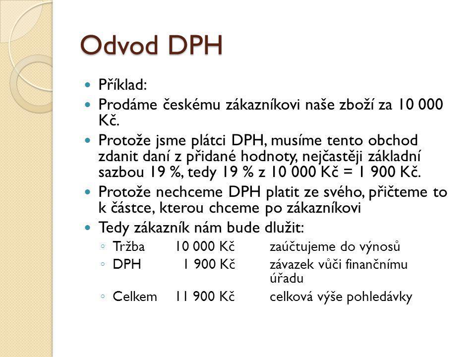 Odvod DPH Příklad: Prodáme českému zákazníkovi naše zboží za 10 000 Kč.