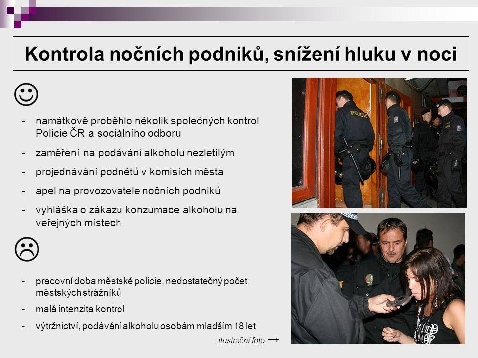 Kontrola nočních podniků, snížení hluku v noci -namátkově proběhlo několik společných kontrol Policie ČR a sociálního odboru -zaměření na podávání alkoholu nezletilým -projednávání podnětů v komisích města -apel na provozovatele nočních podniků -vyhláška o zákazu konzumace alkoholu na veřejných místech -pracovní doba městské policie, nedostatečný počet městských strážníků -malá intenzita kontrol -výtržnictví, podávání alkoholu osobám mladším 18 let ilustrační foto →