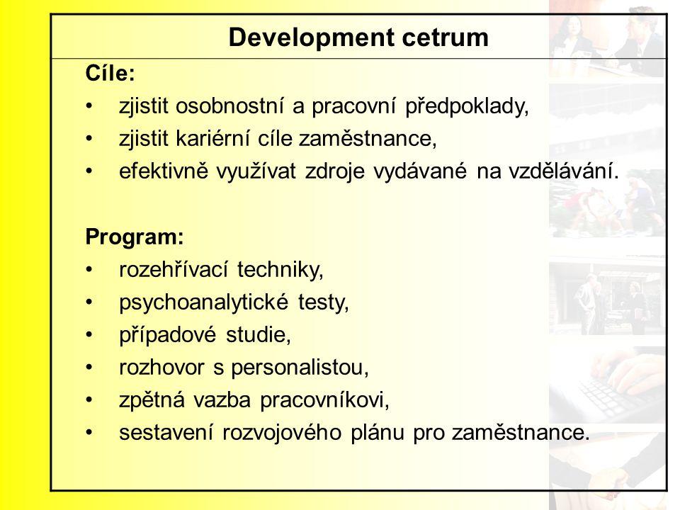 Development cetrum Cíle: zjistit osobnostní a pracovní předpoklady, zjistit kariérní cíle zaměstnance, efektivně využívat zdroje vydávané na vzděláván