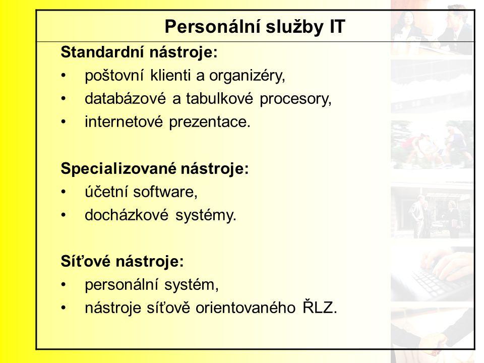 Personální služby IT Standardní nástroje: poštovní klienti a organizéry, databázové a tabulkové procesory, internetové prezentace. Specializované nást