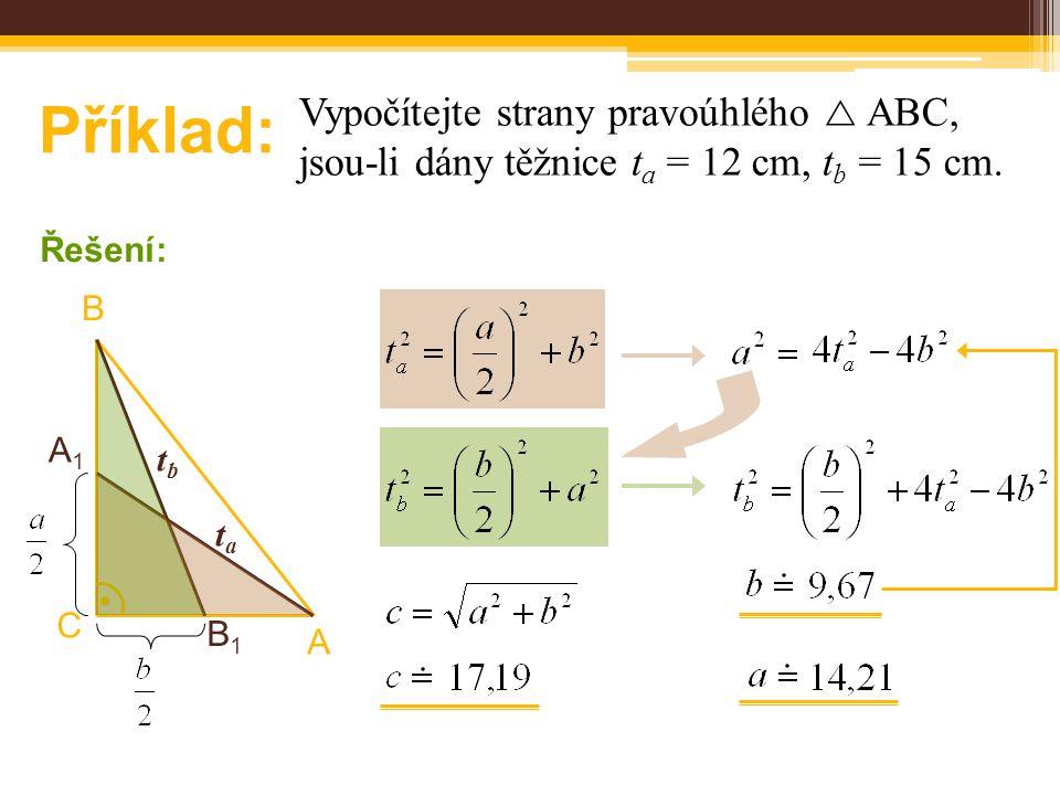 Příklad: Vypočítejte strany pravoúhlého  ABC, jsou-li dány těžnice t a = 12 cm, t b = 15 cm. Řešení: B A C tata tbtb B1B1 A1A1 ●