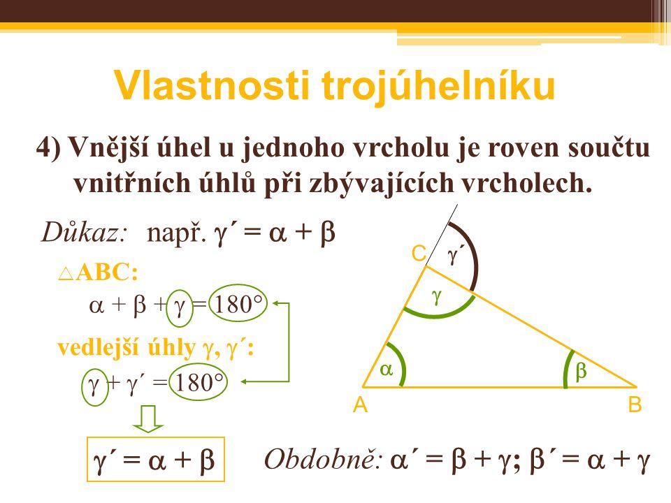 Vlastnosti trojúhelníku 4) Vnější úhel u jednoho vrcholu je roven součtu vnitřních úhlů při zbývajících vrcholech.
