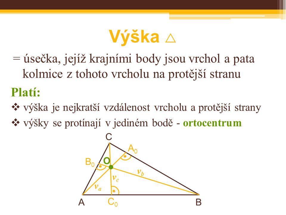 Výška  = úsečka, jejíž krajními body jsou vrchol a pata kolmice z tohoto vrcholu na protější stranu BA C B0B0  výška je nejkratší vzdálenost vrcholu a protější strany  výšky se protínají v jediném bodě - ortocentrum Platí: A0A0 C0C0 ● ● ● vbvb vcvc vava O