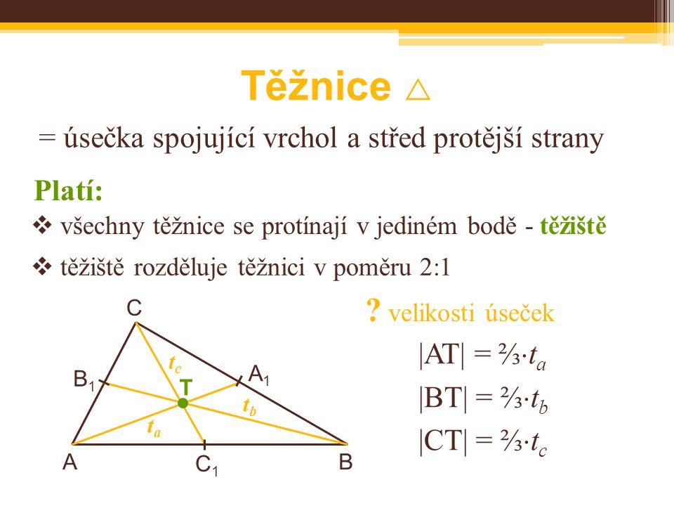 Těžnice  = úsečka spojující vrchol a střed protější strany |AT| = ⅔  t a |BT| = ⅔  t b |CT| = ⅔  t c BA C  všechny těžnice se protínají v jediném bodě - těžiště Platí: tctc tbtb tata T B1B1 C1C1 A1A1  těžiště rozděluje těžnici v poměru 2:1 .