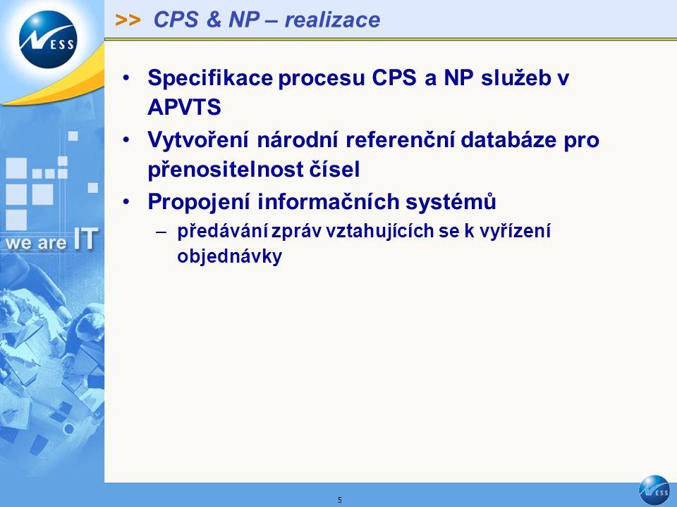 >> 5 CPS & NP – realizace Specifikace procesu CPS a NP služeb v APVTS Vytvoření národní referenční databáze pro přenositelnost čísel Propojení informačních systémů –předávání zpráv vztahujících se k vyřízení objednávky