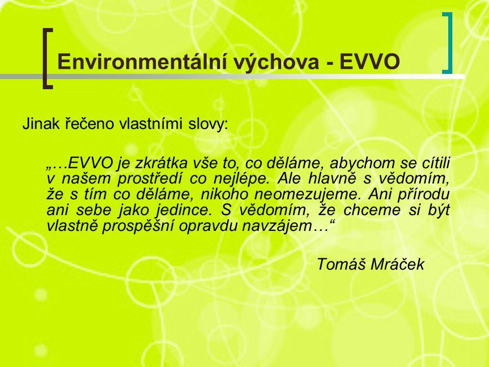 """Environmentální výchova - EVVO Jinak řečeno vlastními slovy: """"…EVVO je zkrátka vše to, co děláme, abychom se cítili v našem prostředí co nejlépe."""