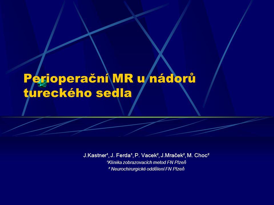 Perioperační MR u nádorů tureckého sedla J.Kastner¹, J.