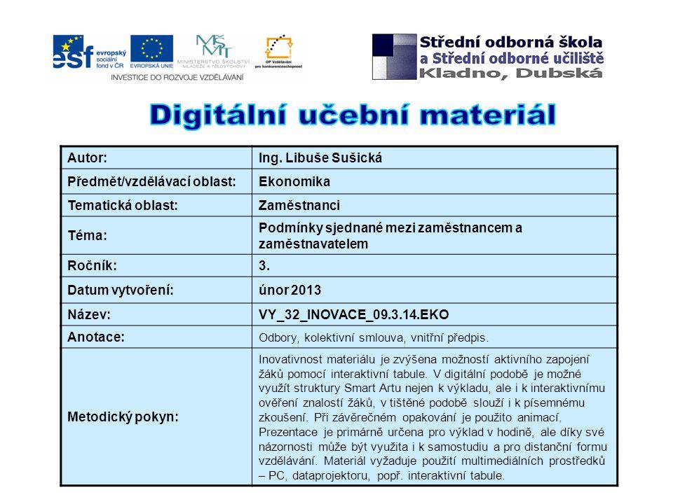 Autor:Ing. Libuše Sušická Předmět/vzdělávací oblast:Ekonomika Tematická oblast:Zaměstnanci Téma: Podmínky sjednané mezi zaměstnancem a zaměstnavatelem