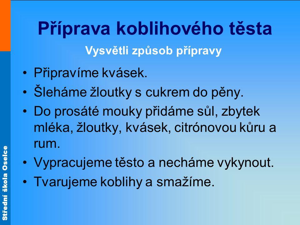 Střední škola Oselce Příprava koblihového těsta Připravíme kvásek.