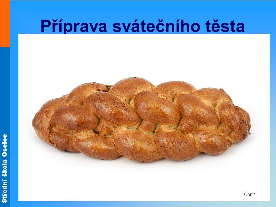 Střední škola Oselce Příprava svátečního těsta Připravíme kvásek z většího množství kvasnic.