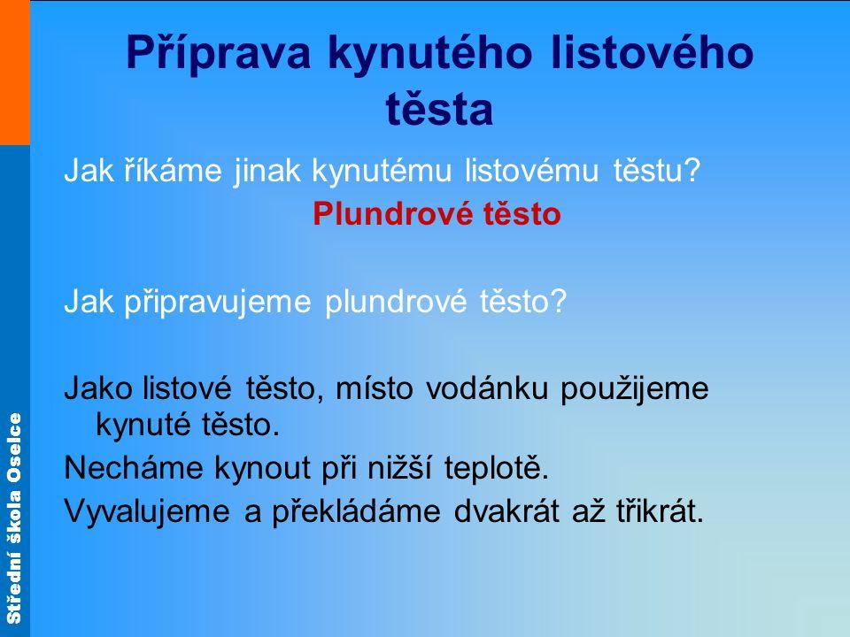 Střední škola Oselce Příprava kynutého listového těsta Jak říkáme jinak kynutému listovému těstu.