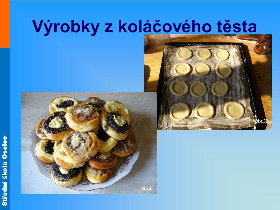Střední škola Oselce Výrobky z koláčového těsta Obr.33 Obr.4