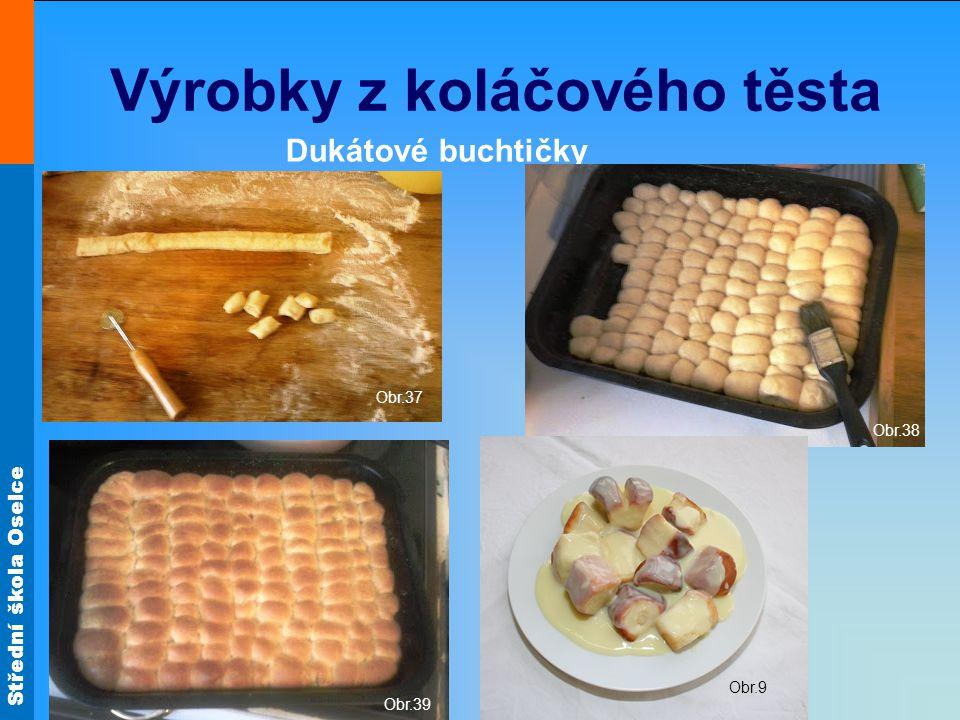 Střední škola Oselce Výrobky z koláčového těsta Dukátové buchtičky Obr.37 Obr.39 Obr.38 Obr.9