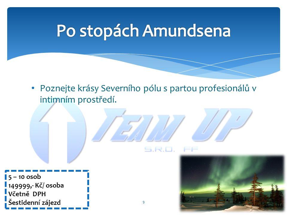 9 5 – 10 osob 149999,- Kč/ osoba Včetně DPH Šestidenní zájezd Poznejte krásy Severního pólu s partou profesionálů v intimním prostředí.