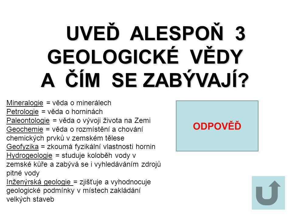 UVEĎ ALESPOŇ 3 GEOLOGICKÉ VĚDY UVEĎ ALESPOŇ 3 GEOLOGICKÉ VĚDY A ČÍM SE ZABÝVAJÍ.