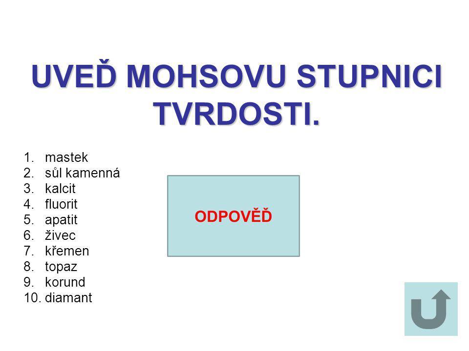 UVEĎ MOHSOVU STUPNICI TVRDOSTI.1. mastek 2. sůl kamenná 3.