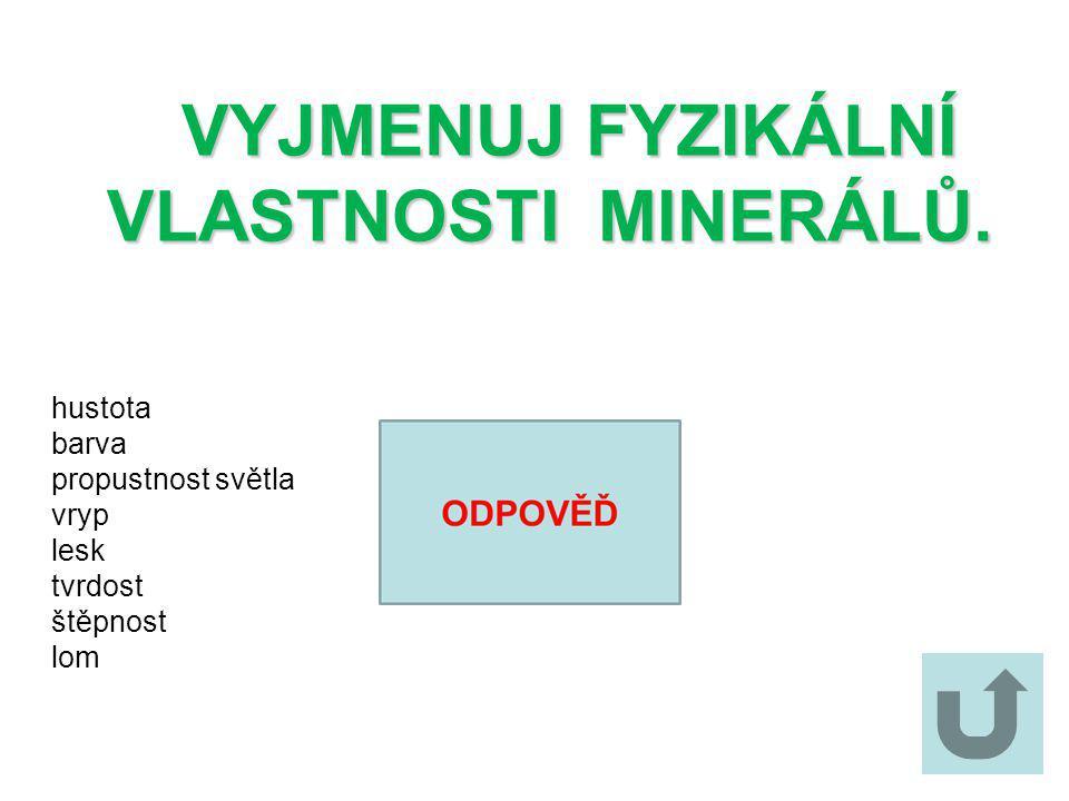 UVEĎ MOHSOVU STUPNICI TVRDOSTI. 1. mastek 2. sůl kamenná 3. kalcit 4. fluorit 5. apatit 6. živec 7. křemen 8. topaz 9. korund 10. diamant