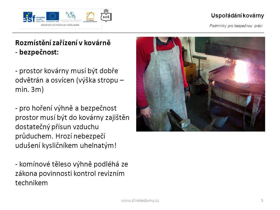 Rozmístění zařízení v kovárně - bezpečnost: - prostor kovárny musí být dobře odvětrán a osvícen (výška stropu – min.