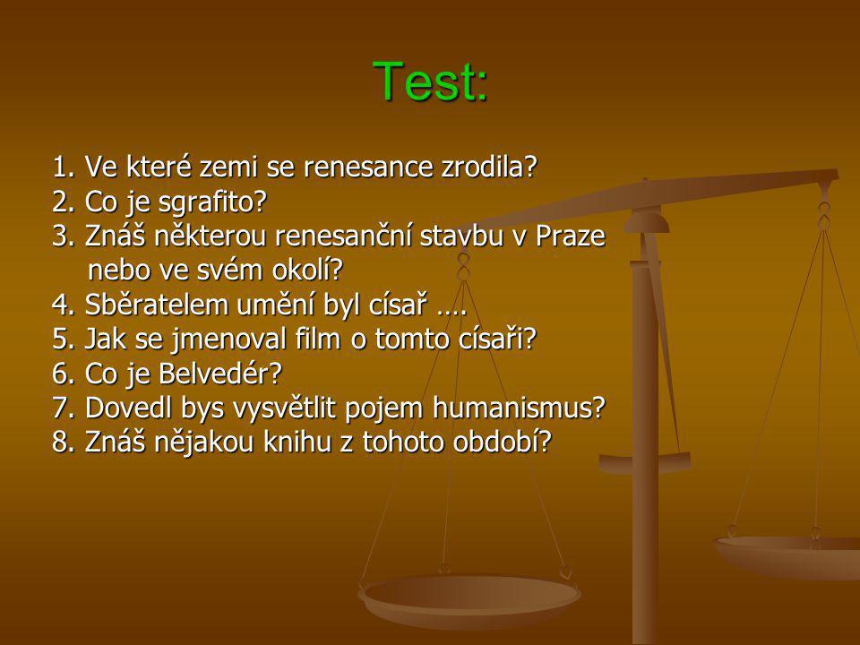 Test: 1. Ve které zemi se renesance zrodila? 2. Co je sgrafito? 3. Znáš některou renesanční stavbu v Praze nebo ve svém okolí? nebo ve svém okolí? 4.