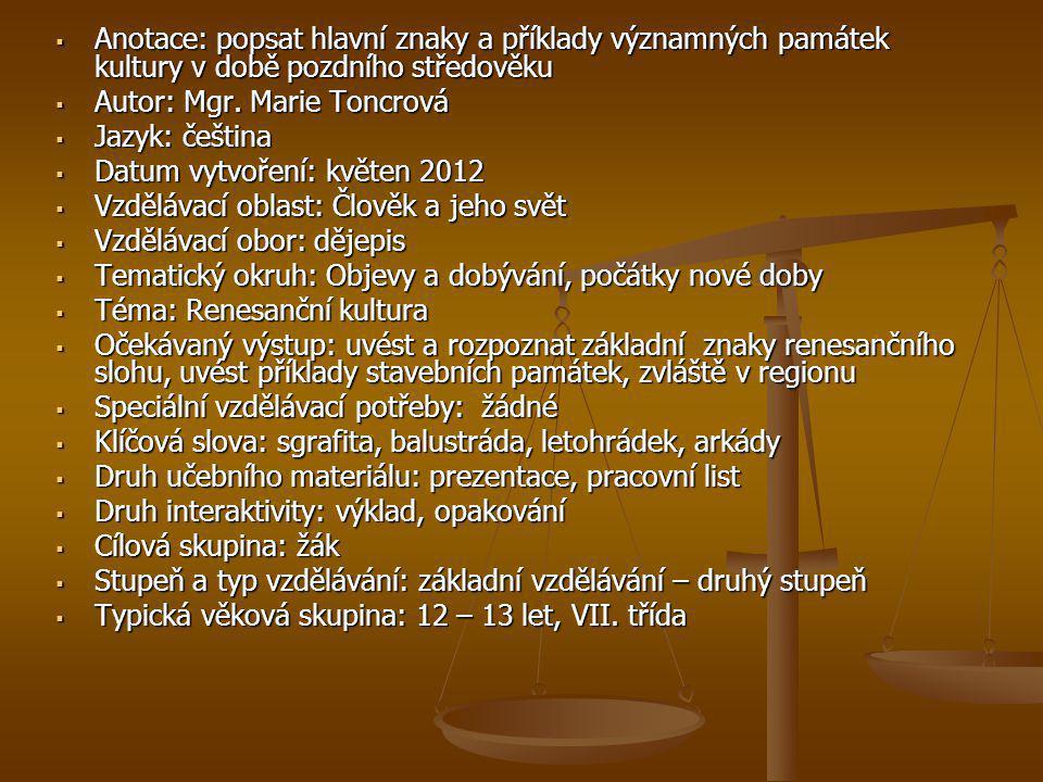  Anotace: popsat hlavní znaky a příklady významných památek kultury v době pozdního středověku  Autor: Mgr. Marie Toncrová  Jazyk: čeština  Datum
