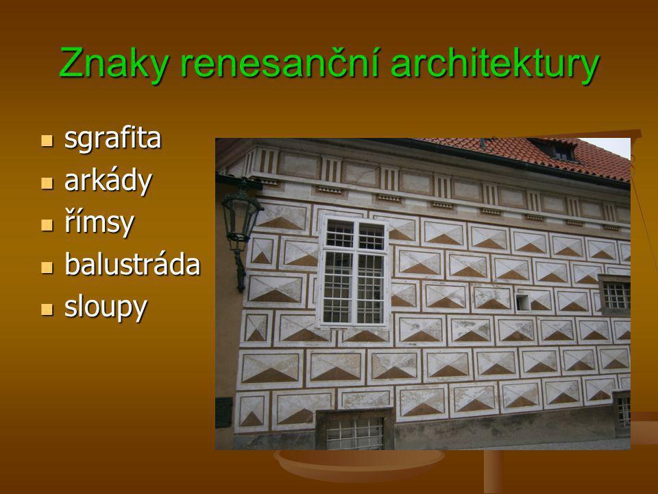 Znaky renesanční architektury sgrafita sgrafita arkády arkády římsy římsy balustráda balustráda sloupy sloupy