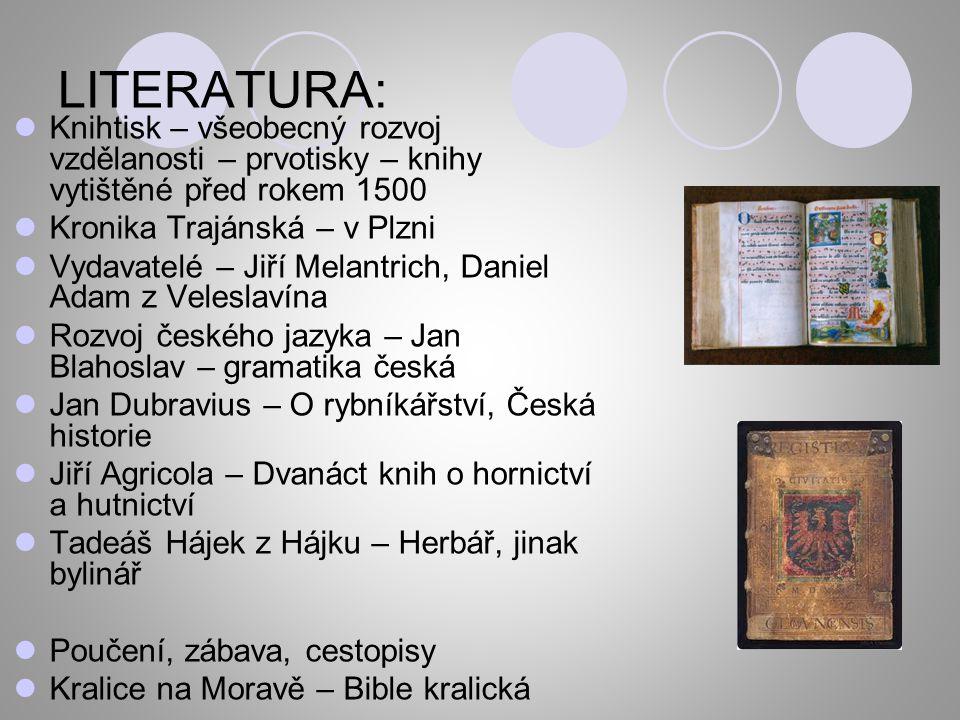 LITERATURA: Knihtisk – všeobecný rozvoj vzdělanosti – prvotisky – knihy vytištěné před rokem 1500 Kronika Trajánská – v Plzni Vydavatelé – Jiří Melant