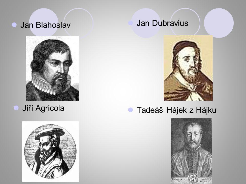 Jan Blahoslav Jan Dubravius Jiří Agricola Tadeáš Hájek z Hájku