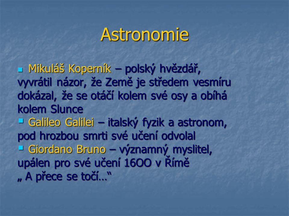 Astronomie Mikuláš Koperník – polský hvězdář, Mikuláš Koperník – polský hvězdář, vyvrátil názor, že Země je středem vesmíru dokázal, že se otáčí kolem