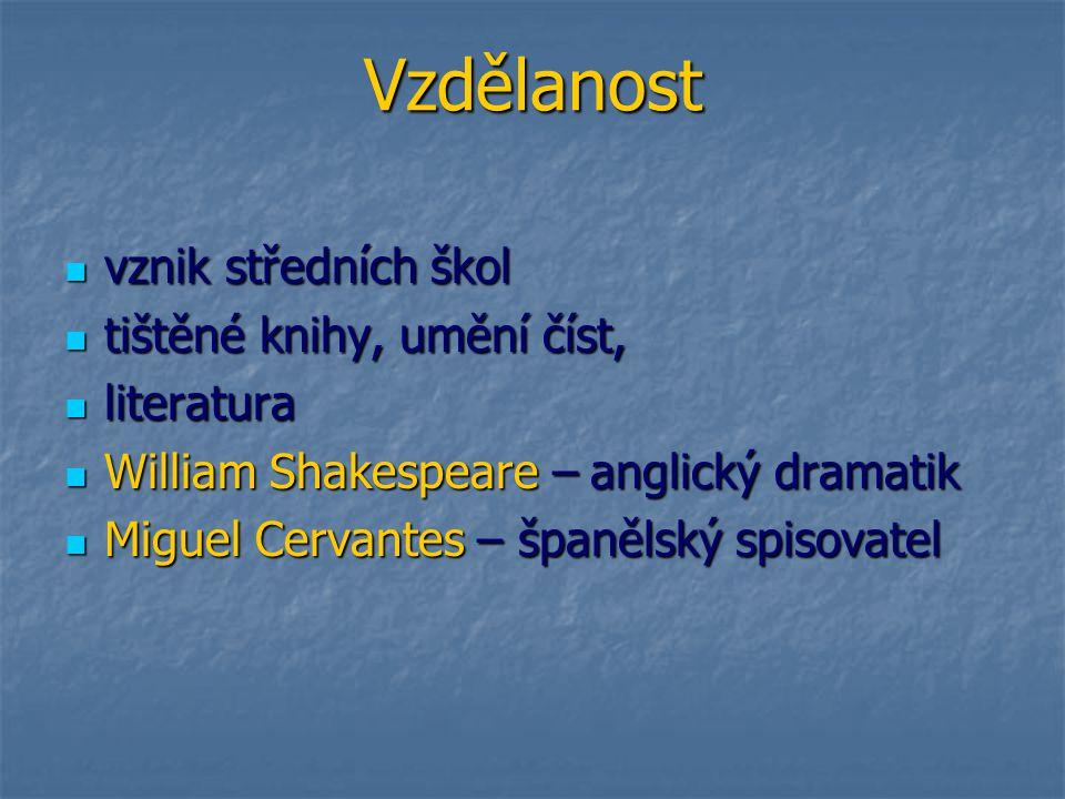 Vzdělanost vznik středních škol vznik středních škol tištěné knihy, umění číst, tištěné knihy, umění číst, literatura literatura William Shakespeare –