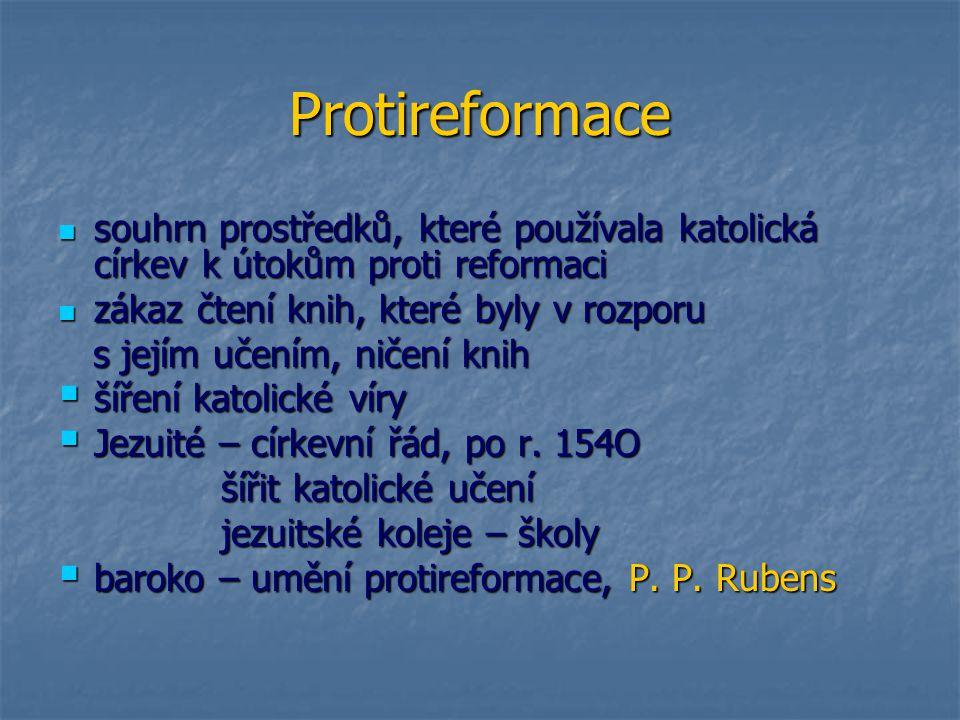 Protireformace souhrn prostředků, které používala katolická církev k útokům proti reformaci souhrn prostředků, které používala katolická církev k útok